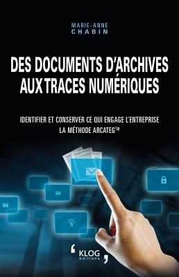 Des documents d'archives aux traces numériques. Identifier et conserver ce qui engage l'entreprise - La méthode Arcateg™