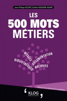 Les 500 mots métiers - Bibliothèques, archives, documentation, musées.