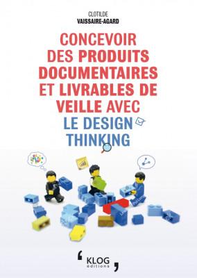 Concevoir des produits documentaires et livrables de veille avec le Design Thinking